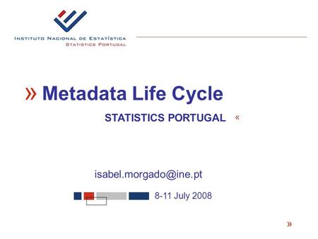 « 8-11 July 2008 « Metadata Life Cycle « STATISTICS PORTUGAL.