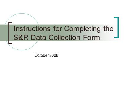 Instructions for Completing the S&R Data Collection Form October 2008.