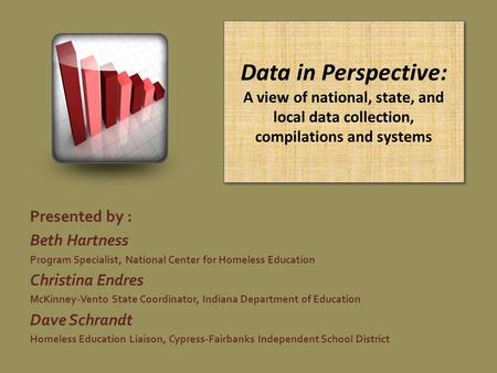 Data in Perspective: A view of national, state, and local data collection, compilations and systems Presented by : Beth Hartness Program Specialist, National.