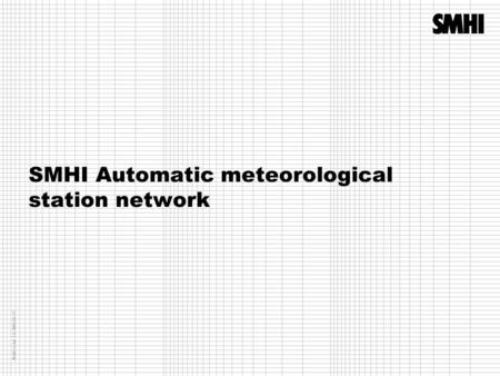 SMHI Automatic meteorological station network Mallversion 1.0 2009-09-23.
