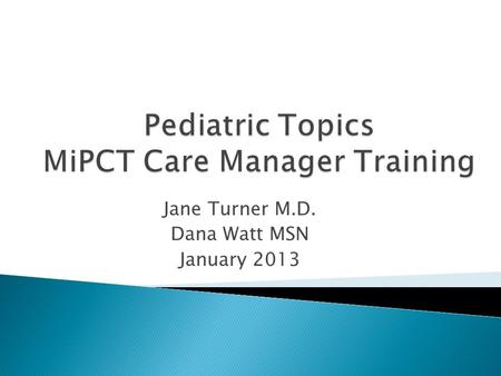 Jane Turner M.D. Dana Watt MSN January 2013.  Break out sessions spring 2012 ◦ ADHD as index condition ◦ Focus on coordinating care are school and family.