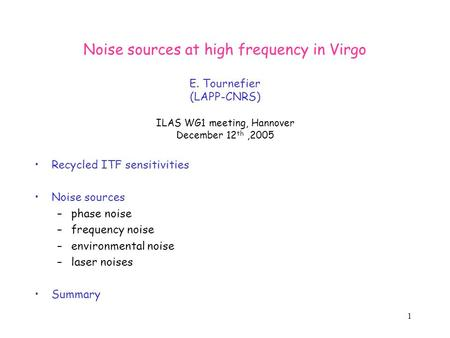 1 Noise sources at high frequency in Virgo E. Tournefier (LAPP-CNRS) ILAS WG1 meeting, Hannover December 12 th,2005 Recycled ITF sensitivities Noise sources.