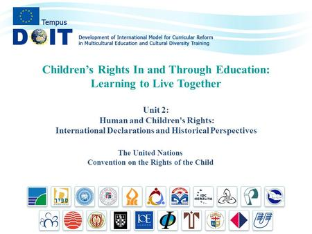 The United Nations Convention on the Rights of the Child Children's Rights In and Through Education: Learning to Live Together Unit 2: Human and Children's.