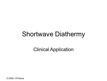 © 2005 – FA Davis Shortwave Diathermy Clinical Application.