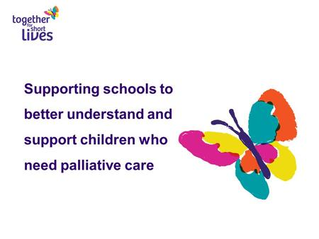 Supporting schools to better understand and support children who need palliative care.