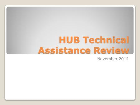 HUB Technical Assistance Review November 2014. CQI.