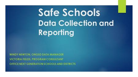 KSIS EoY Training April 29-30, 2015 Safe Schools Data Collection and Reporting WINDY NEWTON, ONGSD DATA MANAGER VICTORIA FIELDS, PROGRAM CONSULTANT OFFICE.