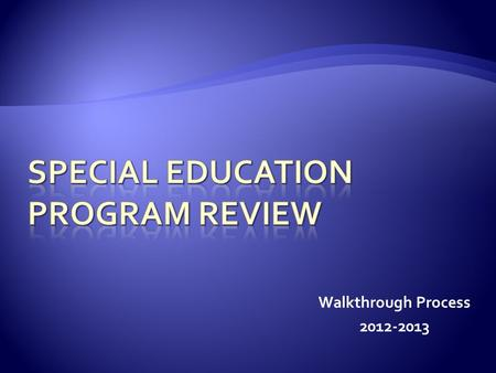 Walkthrough Process 2012-2013.  Office of Special Education has an accountability system  RV is continuing the Special Education Walkthrough process.