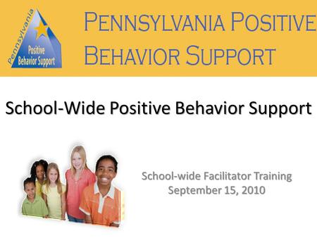 School-wide Facilitator Training September 15, 2010 School-Wide Positive Behavior Support.