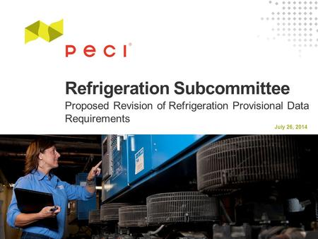 July 26, 2014 Refrigeration Subcommittee Proposed Revision of Refrigeration Provisional Data Requirements.
