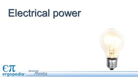 Electrical power. Objectives Use the equation for electrical power to solve circuit problems. Understand basic concepts for home electricity usage and.