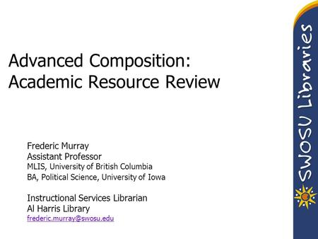 Advanced Composition: Academic Resource Review Frederic Murray Assistant Professor MLIS, University of British Columbia BA, Political Science, University.