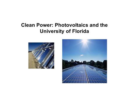 Clean Power: Photovoltaics and the University of Florida.