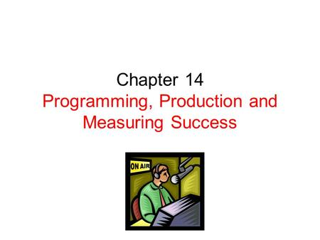 Chapter 14 Programming, Production and Measuring Success.