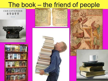 The book – the friend of people. Reading is in present a favourite leisure time activity Reading is closely connected with literacy and education. From.