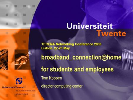 1 for students and employees Tom Koppen director computing center TERENA Networking Conference 2000 Lisbon, 22-25 May.