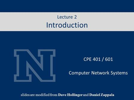 Lecture 1 Internet CPE 401 / 601 Computer Network Systems slides are modified from Dave Hollinger and Daniel Zappala Lecture 2 Introduction.