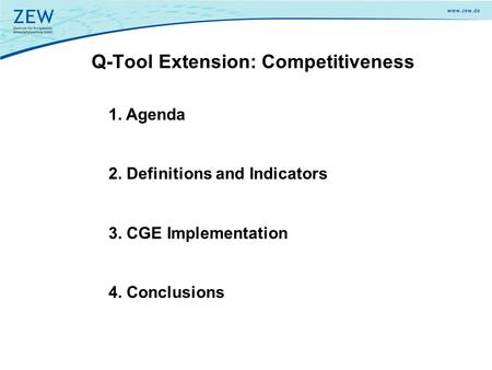 Q-Tool Extension: Competitiveness 1. Agenda 2. Definitions and Indicators 3. CGE Implementation 4. Conclusions.