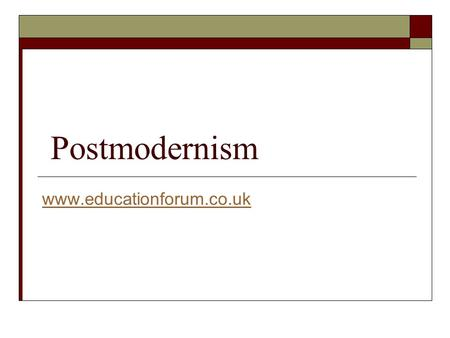 Postmodernism www.educationforum.co.uk. What is modernism  The modern period is characterised as western society since the industrial revolution.  Modernity.