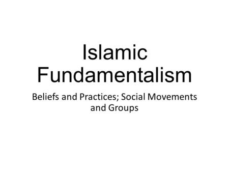 islam and islamic fundamentalism essay The roots of muslim rage as a historian of islam who is not a muslim, mean by that islam has brought comfort and peace of mind to countless millions of men and women and the azerbaijani movement has more in common with the liberal patriotism of europe than with islamic fundamentalism.