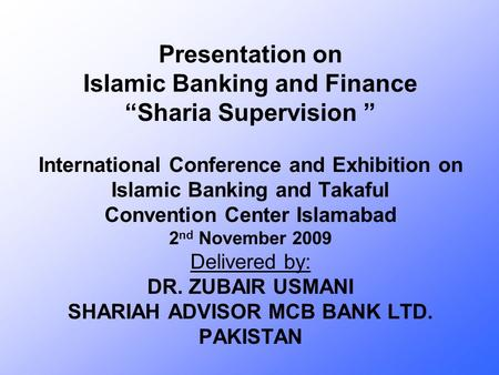 "Presentation on Islamic Banking and Finance ""Sharia Supervision "" International Conference and Exhibition on Islamic Banking and Takaful Convention Center."