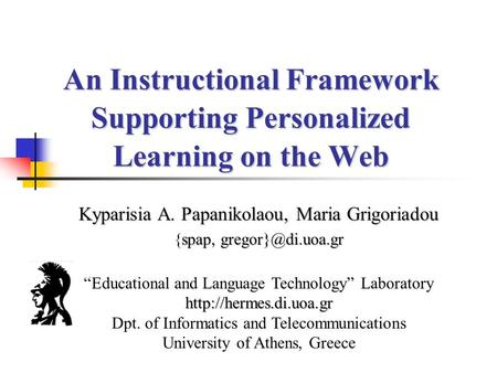 An Instructional Framework Supporting Personalized Learning on the Web Kyparisia A. Papanikolaou, Maria Grigoriadou spap, {spap,