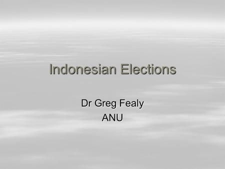 Indonesian Elections Dr Greg Fealy ANU. Parties and Platforms  38 parties contesting legislative election  Categorising them is difficult –Often classified.