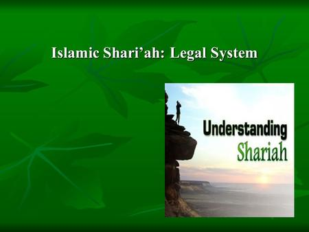 "Islamic Shari'ah: Legal System. Shari'ah Means ""a waterway that leads to a main water source"" Means ""a waterway that leads to a main water source"" Divine."