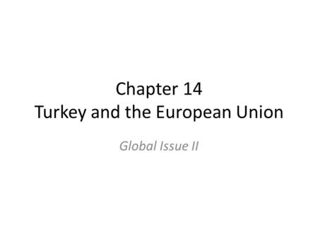 Chapter 14 Turkey and the European Union Global Issue II.