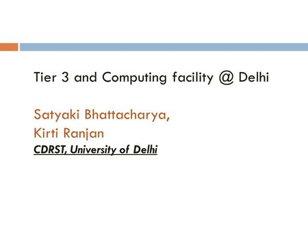 Tier 3 and Computing Delhi Satyaki Bhattacharya, Kirti Ranjan CDRST, University of Delhi.