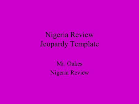 Nigeria Review Jeopardy Template Mr. Oakes Nigeria Review.