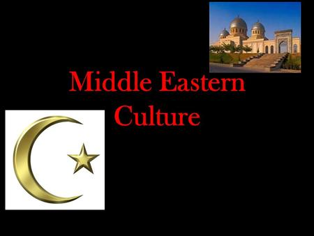 Middle Eastern Culture. Islam & Muslims Islam is as diverse as Christianity It is experienced differently depending on the culture.