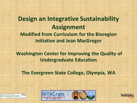 Design an Integrative Sustainability Assignment Modified from Curriculum for the Bioregion Initiative and Jean MacGregor Washington Center for Improving.