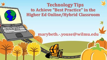 "Technology Tips to Achieve ""Best Practice"" in the Higher Ed Online/Hybrid Classroom Technology Tips to Achieve ""Best Practice"""