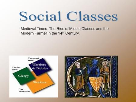 Medieval Times: The Rise of Middle Classes and the Modern Farmer in the 14 th Century.