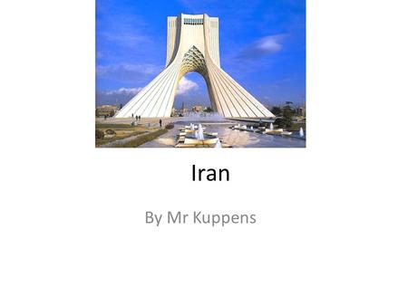 Iran By Mr Kuppens. Sovereignty Authority and Power The authority of the modern Iranian state is founded on principles of what? Union of political and.