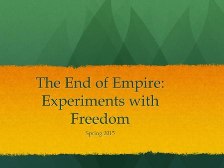 The End of Empire: Experiments with Freedom Spring 2015.
