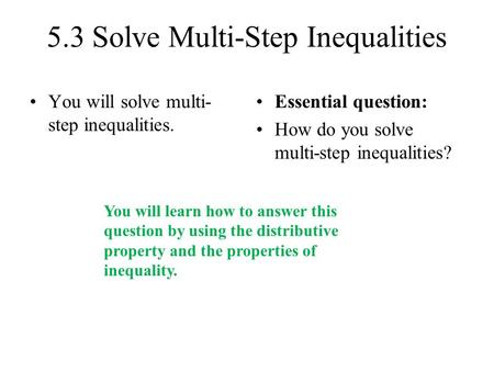 5.3 Solve Multi-Step Inequalities You will solve multi- step inequalities. Essential question: How do you solve multi-step inequalities? You will learn.