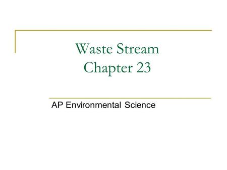 Waste Stream Chapter 23 AP Environmental Science.