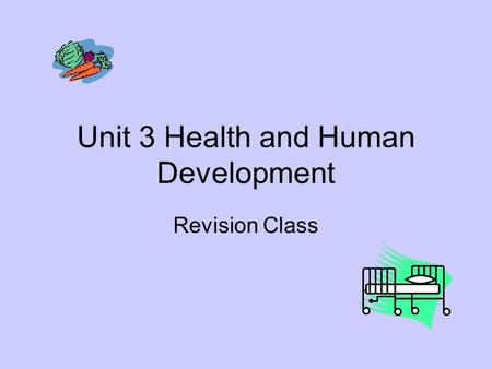 Unit 3 Health and Human Development Revision Class.