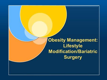 Obesity Management: Lifestyle Modification/Bariatric Surgery.