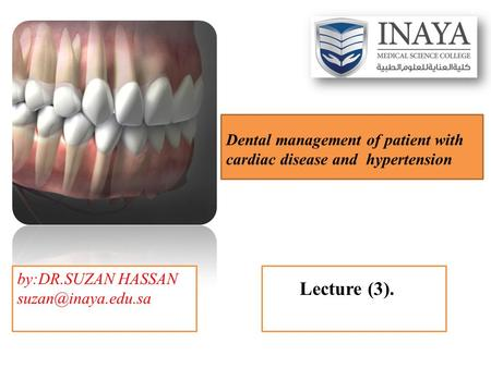 Dental management of patient with cardiac disease and hypertension by:DR.SUZAN HASSAN Lecture (3).