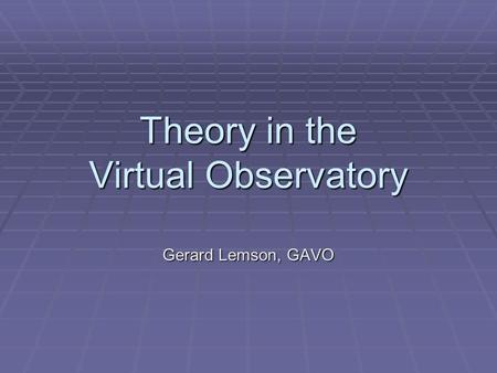 Theory in the Virtual Observatory Gerard Lemson, GAVO.