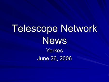Telescope Network News Yerkes June 26, 2006. New Telescope Network: Based on RTML Perth/RAE is working! More can easily join -- HOU has either significant.