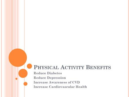 P HYSICAL A CTIVITY B ENEFITS Reduce Diabetes Reduce Depression Increase Awareness of CVD Increase Cardiovascular Health.