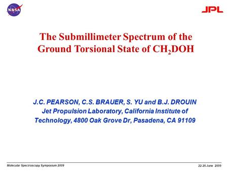 Molecular Spectroscopy Symposium 2009 22-26 June 2009 The Submillimeter Spectrum of the Ground Torsional State of CH 2 DOH J.C. PEARSON, C.S. BRAUER, S.