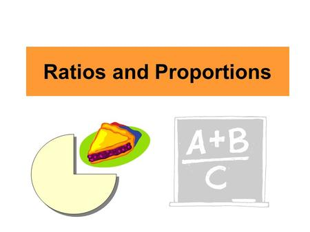 Ratios and Proportions. What is a Ratio? A ratio is a comparison of two numbers. Ratios can be written in three different ways: a to b a:b Because a ratio.
