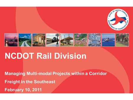 NCDOT Rail Division Managing Multi-modal Projects within a Corridor Freight in the Southeast February 10, 2011.