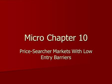 Micro Chapter 10 Price-Searcher Markets With Low Entry Barriers.