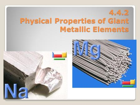 4.4.2 Physical Properties of Giant Metallic Elements.